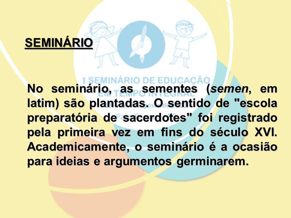 SEMINÁRIO No seminário, as sementes (semen, em latim) são plantadas.