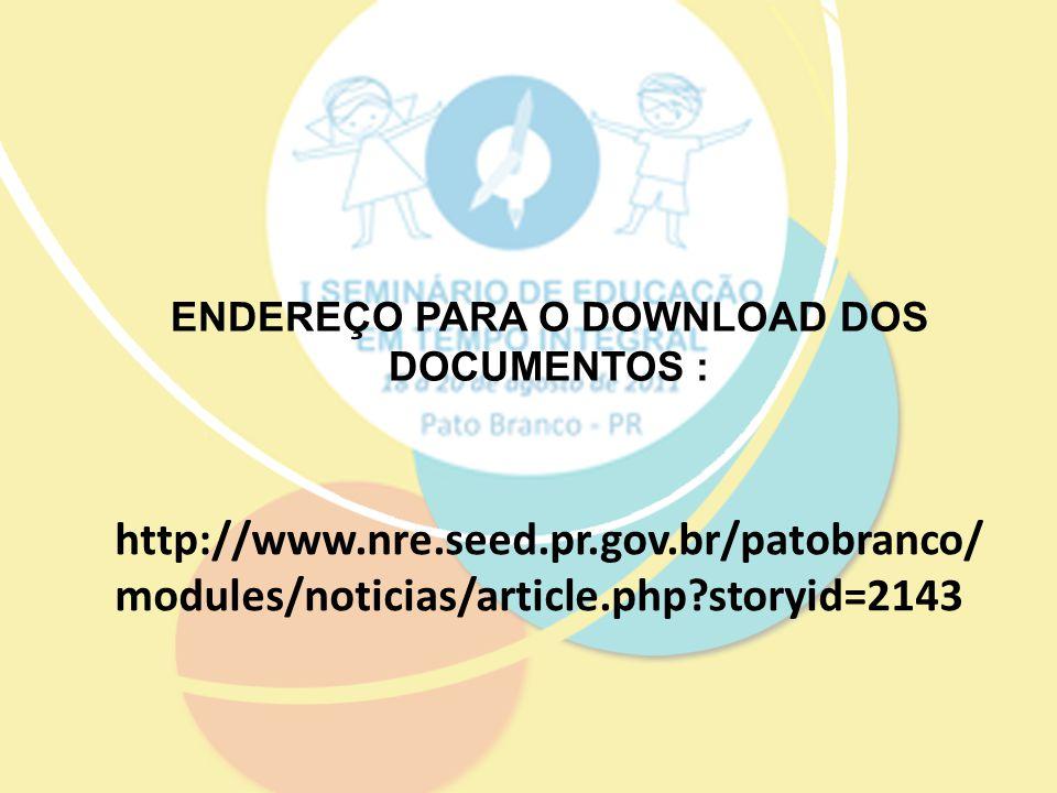 ENDEREÇO PARA O DOWNLOAD DOS DOCUMENTOS : http://www.nre.seed.pr.gov.br/patobranco/ modules/noticias/article.php?storyid=2143