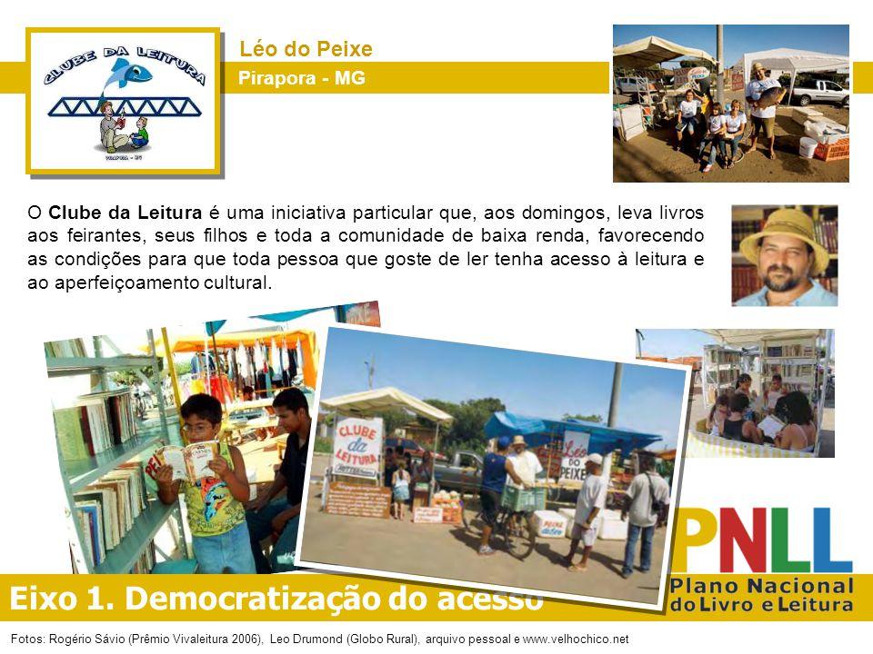Eixo 1. Democratização do acesso Pirapora - MG Léo do Peixe O Clube da Leitura é uma iniciativa particular que, aos domingos, leva livros aos feirante