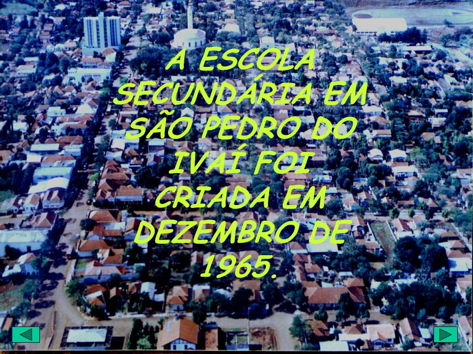 A ESCOLA SECUNDÁRIA EM SÃO PEDRO DO IVAÍ FOI CRIADA EM DEZEMBRO DE 1965.