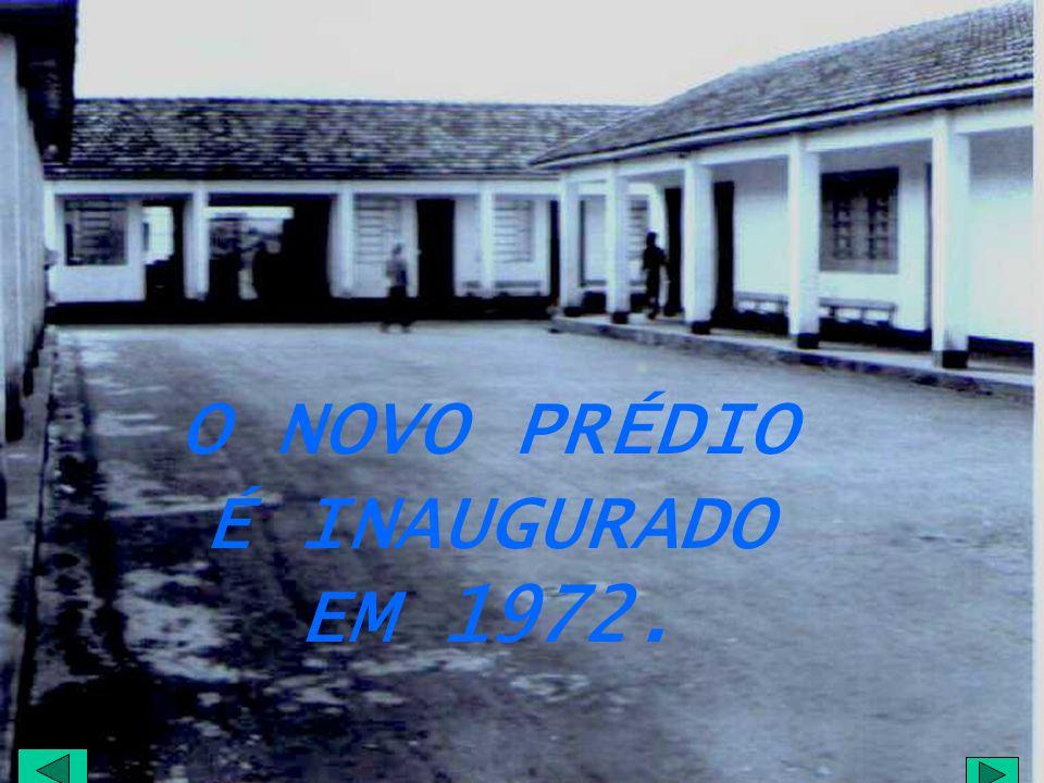 O NOVO PRÉDIO É INAUGURADO EM 1972.