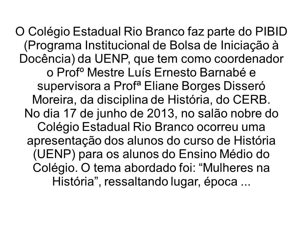 O Colégio Estadual Rio Branco faz parte do PIBID (Programa Institucional de Bolsa de Iniciação à Docência) da UENP, que tem como coordenador o Profº M