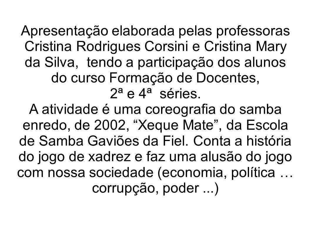 Apresentação elaborada pelas professoras Cristina Rodrigues Corsini e Cristina Mary da Silva, tendo a participação dos alunos do curso Formação de Docentes, 2ª e 4ª séries.