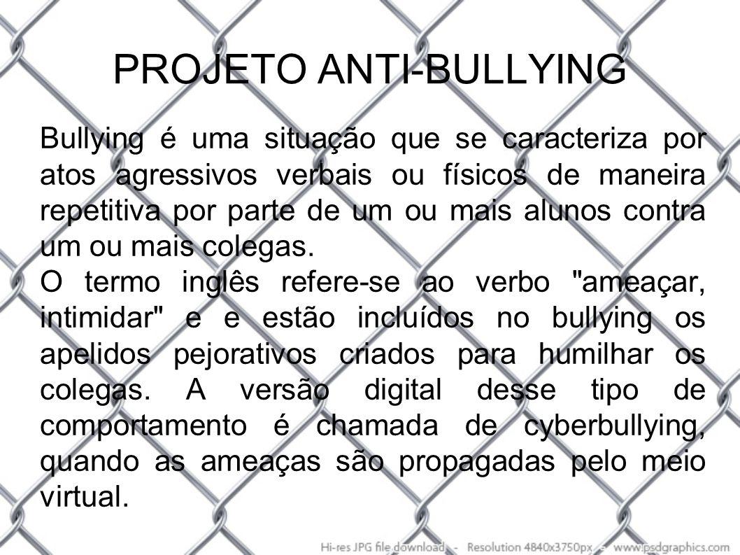 PROJETO ANTI-BULLYING Bullying é uma situação que se caracteriza por atos agressivos verbais ou físicos de maneira repetitiva por parte de um ou mais