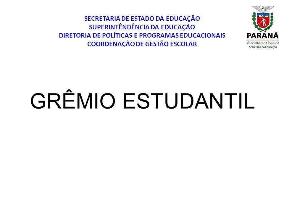 GRÊMIO ESTUDANTIL SECRETARIA DE ESTADO DA EDUCAÇÃO SUPERINTÊNDÊNCIA DA EDUCAÇÃO DIRETORIA DE POLÍTICAS E PROGRAMAS EDUCACIONAIS COORDENAÇÃO DE GESTÃO