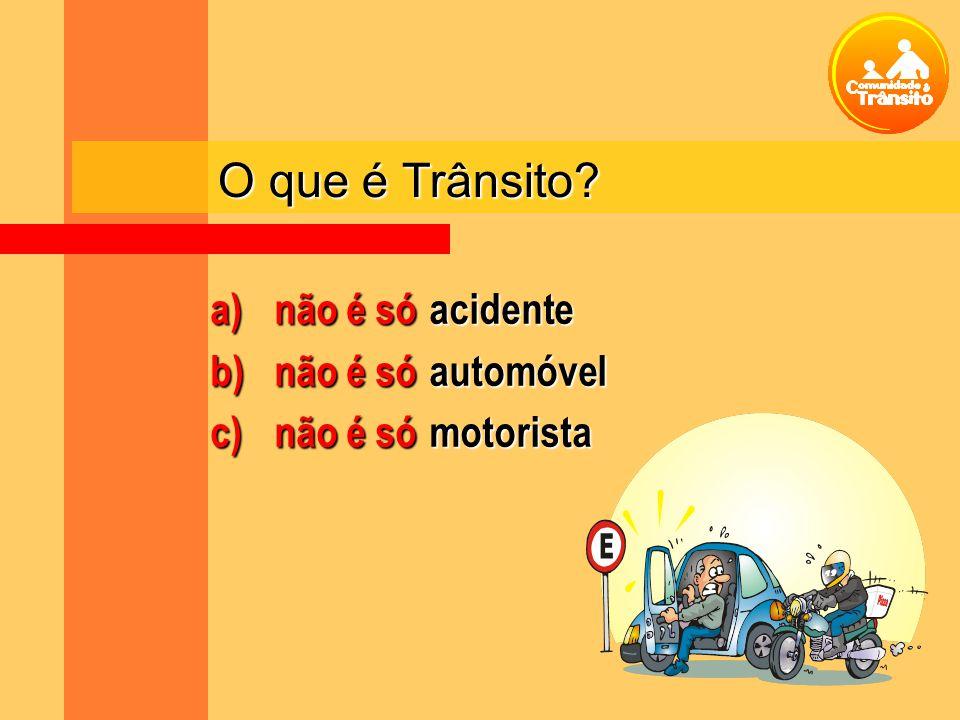 O que é Trânsito? a)não é só b)não é só c) não é só acidenteautomóvelmotorista