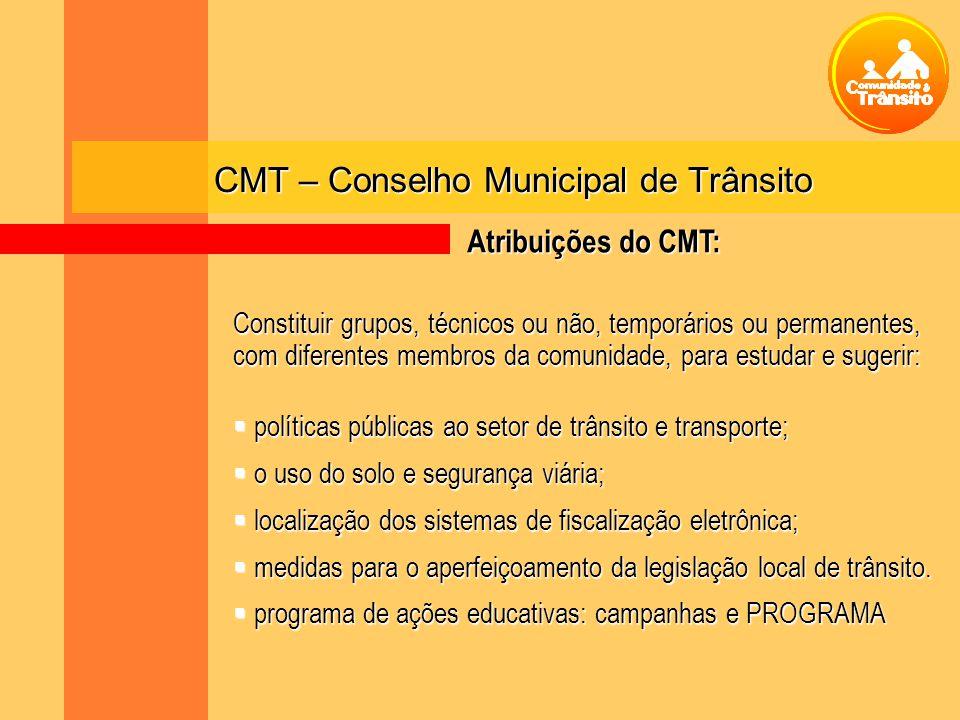 CMT – Conselho Municipal de Trânsito Constituir grupos, técnicos ou não, temporários ou permanentes, com diferentes membros da comunidade, para estuda