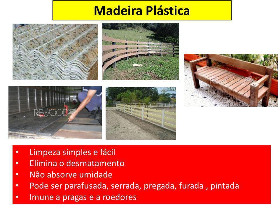 Madeira Plástica Limpeza simples e fácil Elimina o desmatamento Não absorve umidade Pode ser parafusada, serrada, pregada, furada, pintada Imune a pra