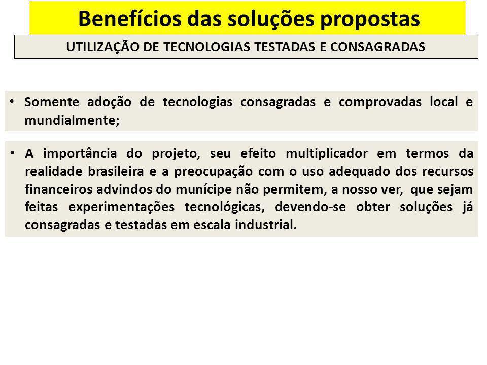 Benefícios das soluções propostas UTILIZAÇÃO DE TECNOLOGIAS TESTADAS E CONSAGRADAS Somente adoção de tecnologias consagradas e comprovadas local e mun