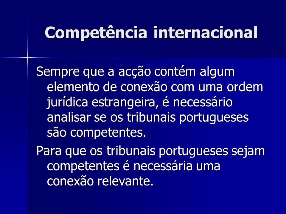 Competência internacional Sempre que a acção contém algum elemento de conexão com uma ordem jurídica estrangeira, é necessário analisar se os tribunai