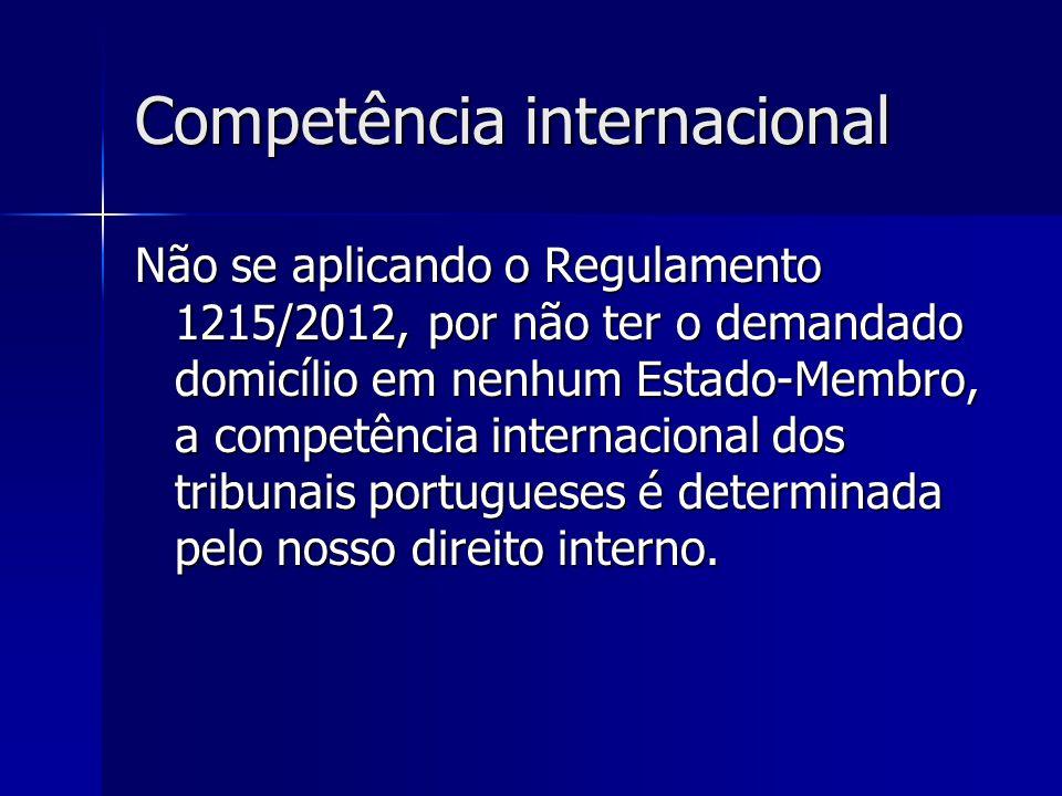 Competência internacional Não se aplicando o Regulamento 1215/2012, por não ter o demandado domicílio em nenhum Estado-Membro, a competência internaci