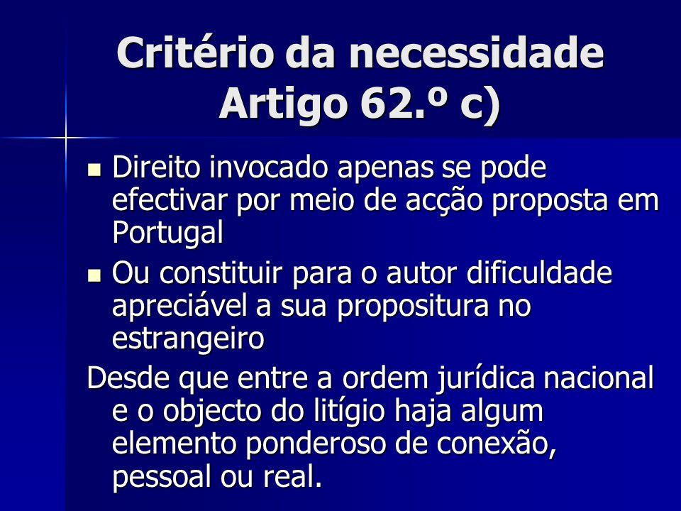 Critério da necessidade Artigo 62.º c) Direito invocado apenas se pode efectivar por meio de acção proposta em Portugal Direito invocado apenas se pod