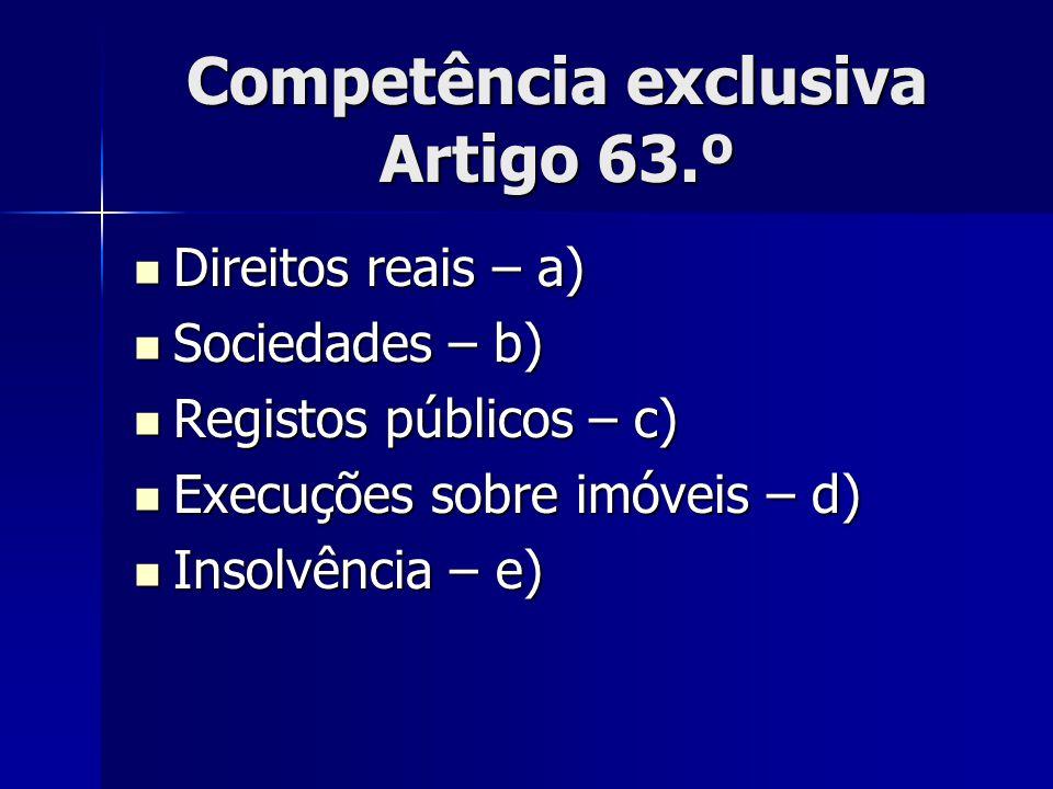 Competência exclusiva Artigo 63.º Direitos reais – a) Direitos reais – a) Sociedades – b) Sociedades – b) Registos públicos – c) Registos públicos – c