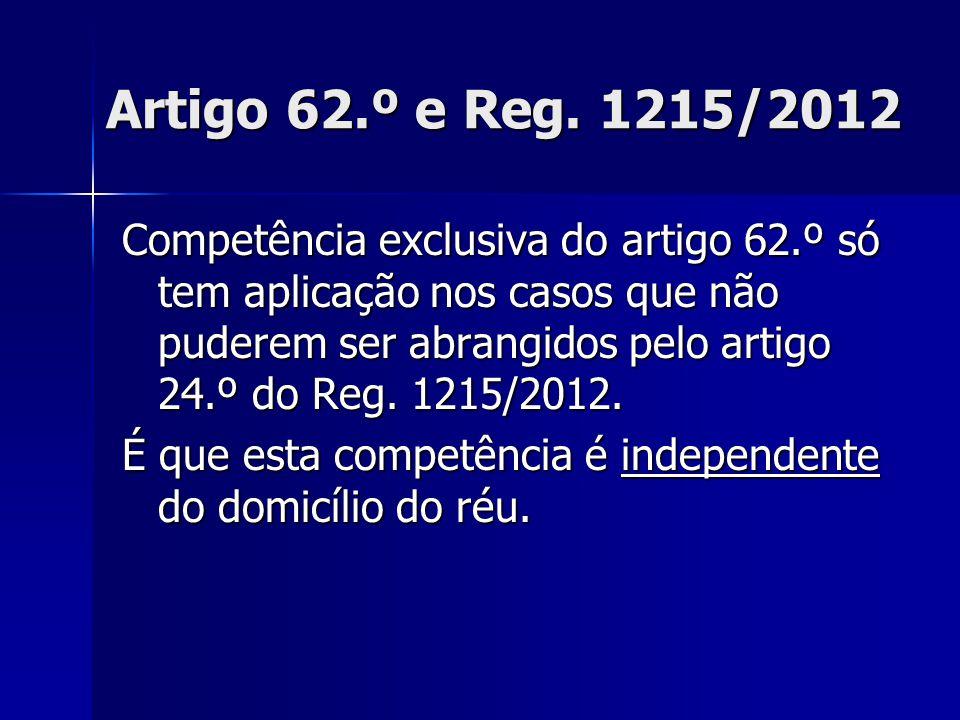 Artigo 62.º e Reg. 1215/2012 Competência exclusiva do artigo 62.º só tem aplicação nos casos que não puderem ser abrangidos pelo artigo 24.º do Reg. 1