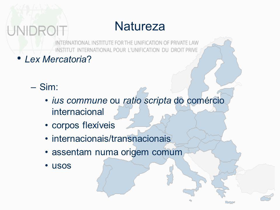 Natureza Lex Mercatoria? –Sim: ius commune ou ratio scripta do comércio internacional corpos flexíveis internacionais/transnacionais assentam numa ori