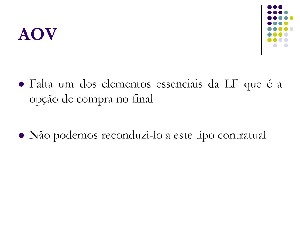 AOV Falta um dos elementos essenciais da LF que é a opção de compra no final Não podemos reconduzi-lo a este tipo contratual