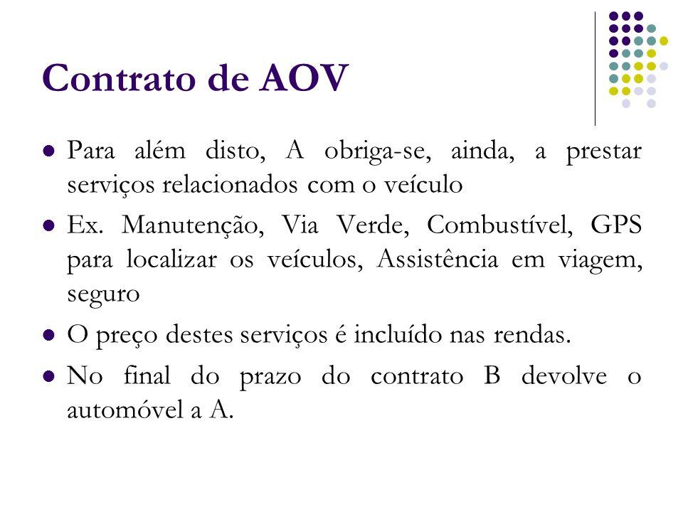 Contrato de AOV Para além disto, A obriga-se, ainda, a prestar serviços relacionados com o veículo Ex. Manutenção, Via Verde, Combustível, GPS para lo