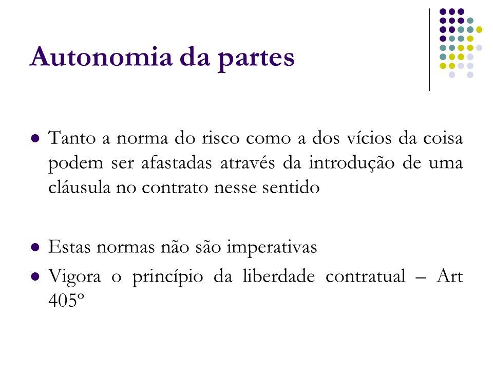 Autonomia da partes Tanto a norma do risco como a dos vícios da coisa podem ser afastadas através da introdução de uma cláusula no contrato nesse sent