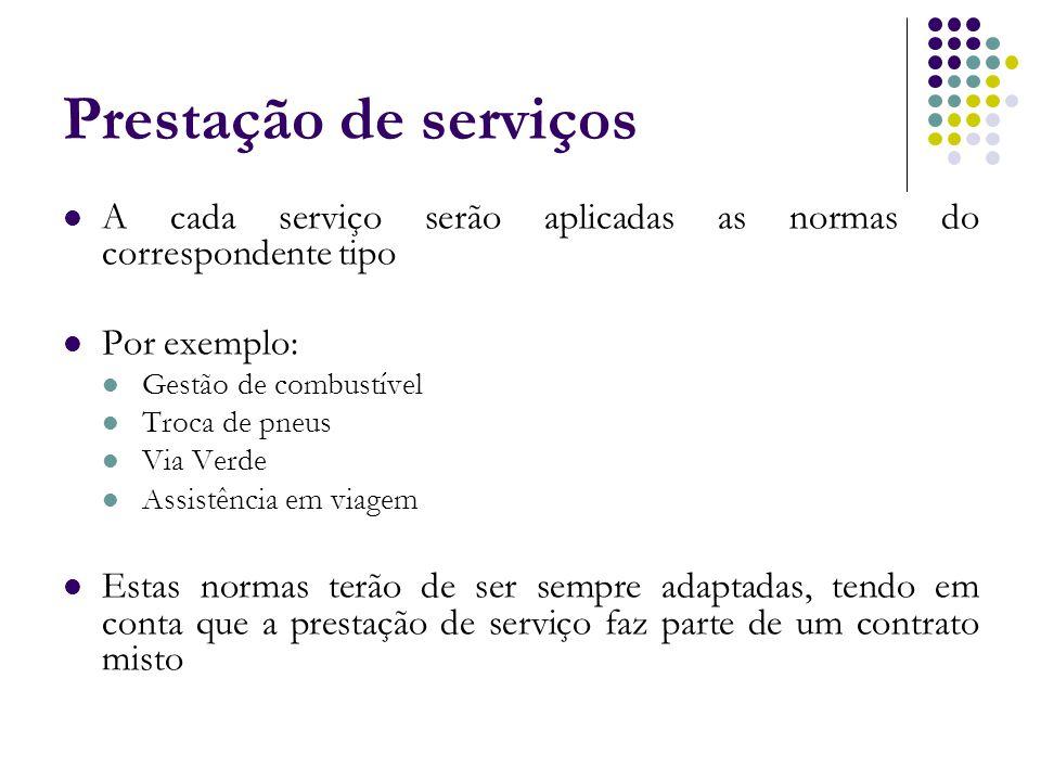 Prestação de serviços A cada serviço serão aplicadas as normas do correspondente tipo Por exemplo: Gestão de combustível Troca de pneus Via Verde Assi