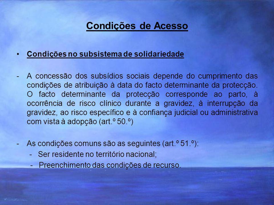 Condições de Acesso Condições no subsistema de solidariedade -A concessão dos subsídios sociais depende do cumprimento das condições de atribuição à data do facto determinante da protecção.