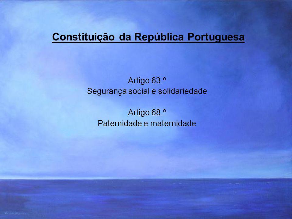 Constituição da República Portuguesa Artigo 63.º Segurança social e solidariedade Artigo 68.º Paternidade e maternidade