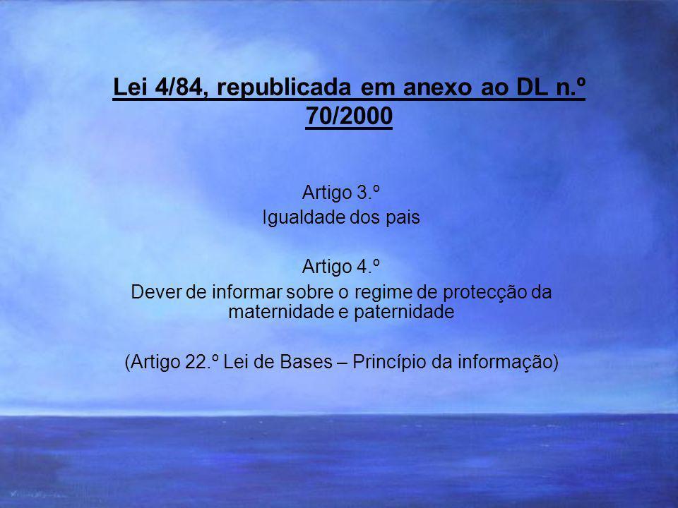 Lei 4/84, republicada em anexo ao DL n.º 70/2000 Artigo 3.º Igualdade dos pais Artigo 4.º Dever de informar sobre o regime de protecção da maternidade e paternidade (Artigo 22.º Lei de Bases – Princípio da informação)