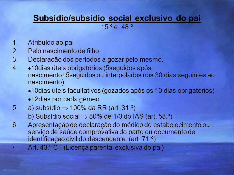 Subsídio/subsídio social exclusivo do pai 15.º e 48.º 1.Atribuído ao pai 2.Pelo nascimento de filho 3.Declaração dos períodos a gozar pelo mesmo.