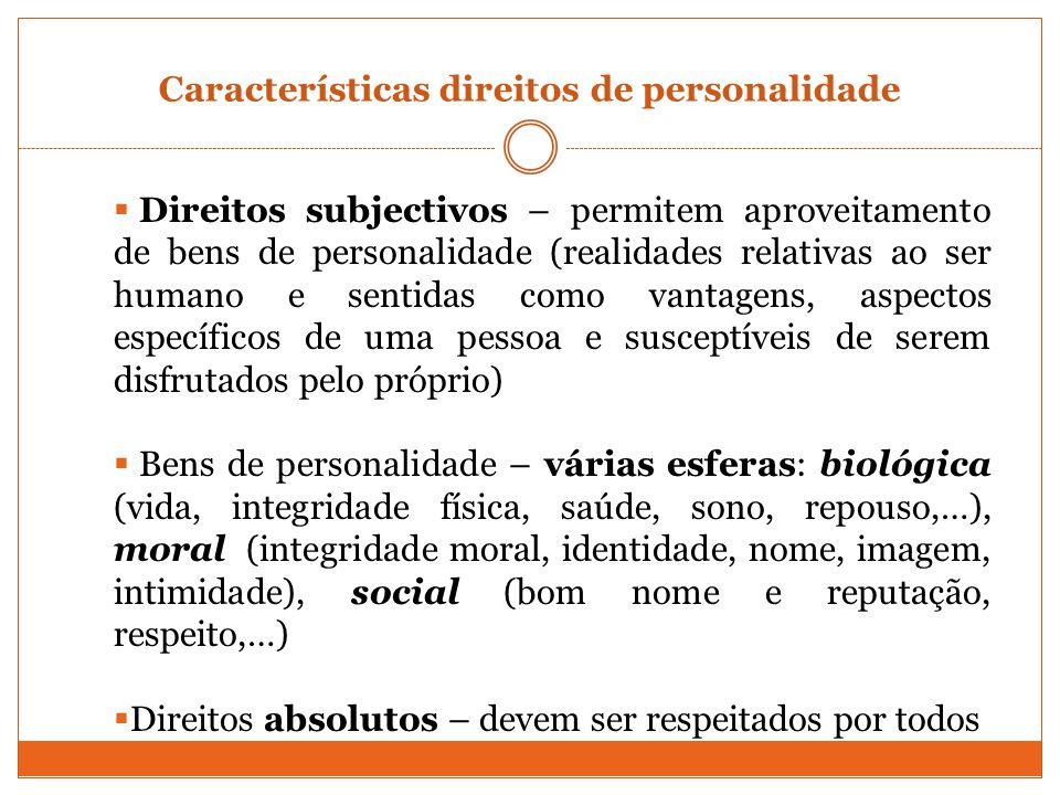 Características direitos de personalidade Direitos subjectivos – permitem aproveitamento de bens de personalidade (realidades relativas ao ser humano