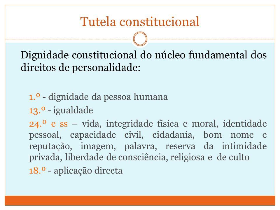 Tutela constitucional Dignidade constitucional do núcleo fundamental dos direitos de personalidade: 1.º - dignidade da pessoa humana 13.º - igualdade