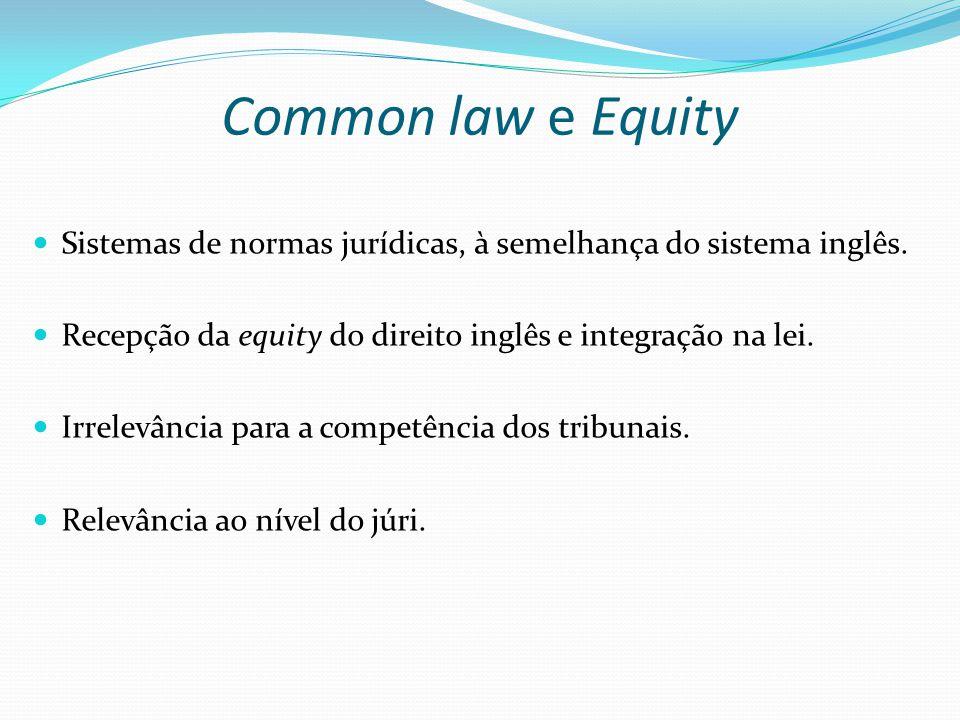 Common law e Equity Sistemas de normas jurídicas, à semelhança do sistema inglês. Recepção da equity do direito inglês e integração na lei. Irrelevânc