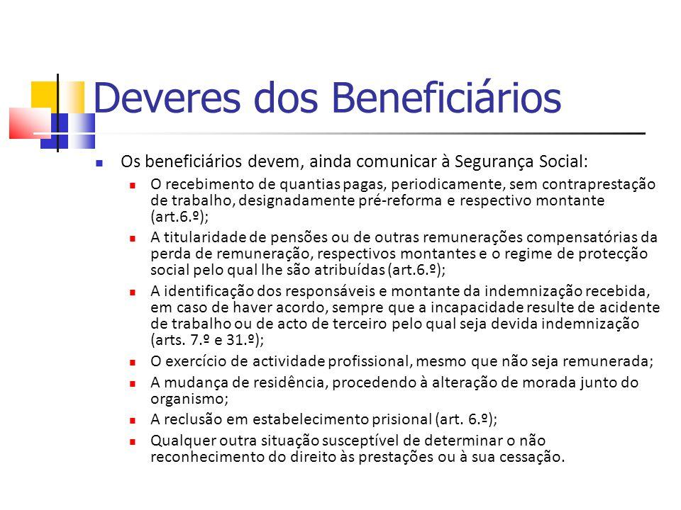 Deveres dos Beneficiários Os beneficiários devem, ainda comunicar à Segurança Social: O recebimento de quantias pagas, periodicamente, sem contraprest