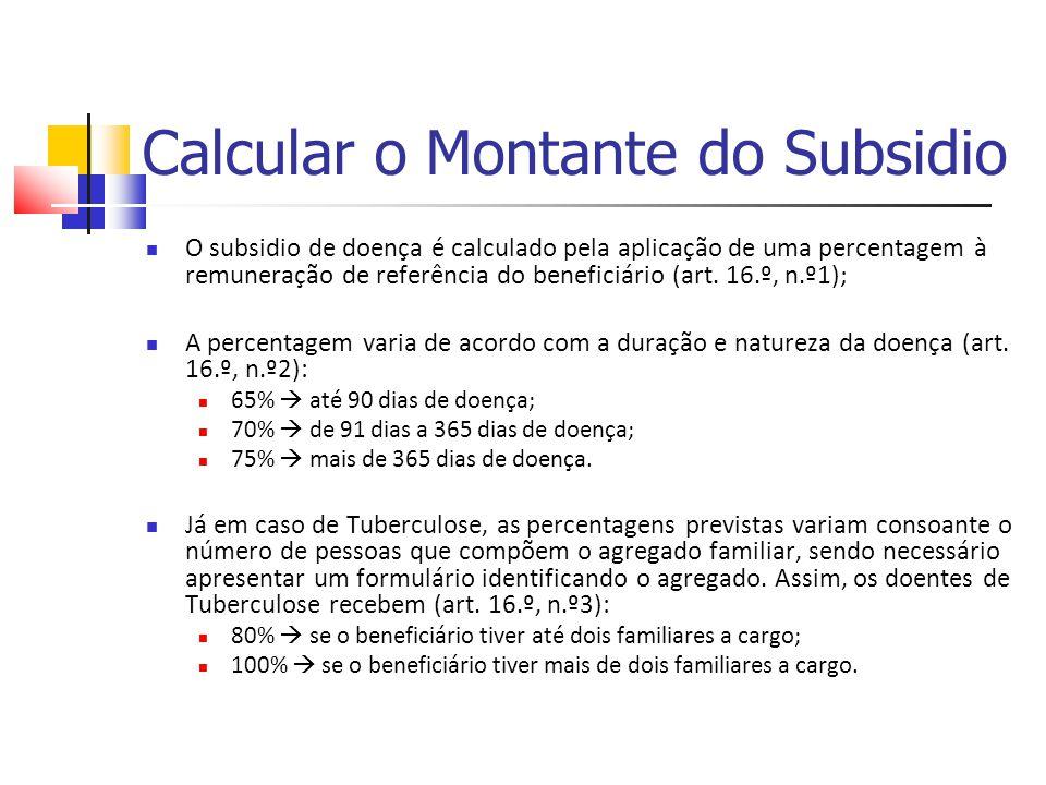 Calcular o Montante do Subsidio O subsidio de doença é calculado pela aplicação de uma percentagem à remuneração de referência do beneficiário (art. 1