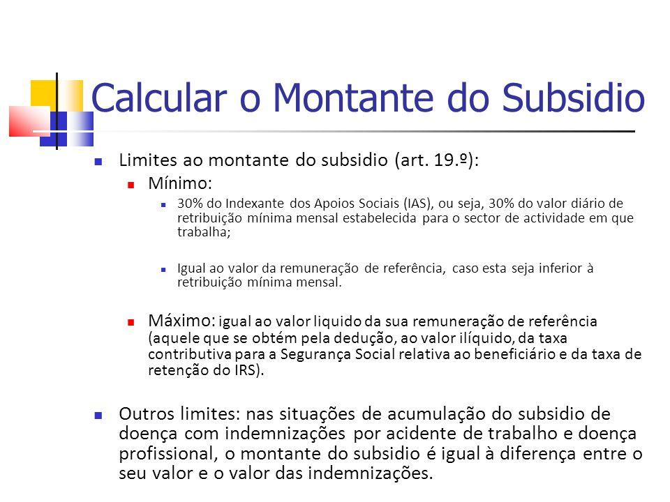 Calcular o Montante do Subsidio Limites ao montante do subsidio (art. 19.º): Mínimo: 30% do Indexante dos Apoios Sociais (IAS), ou seja, 30% do valor