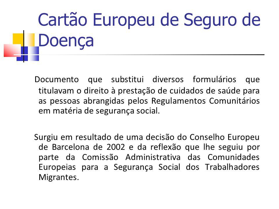 Cartão Europeu de Seguro de Doença Documento que substitui diversos formulários que titulavam o direito à prestação de cuidados de saúde para as pesso