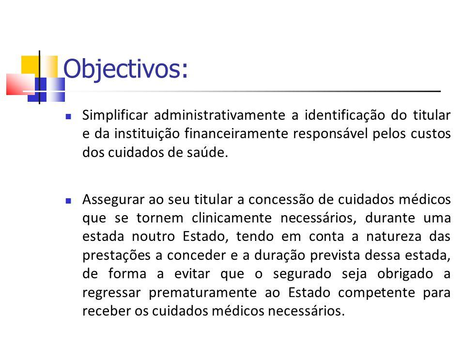 Objectivos: Simplificar administrativamente a identificação do titular e da instituição financeiramente responsável pelos custos dos cuidados de saúde