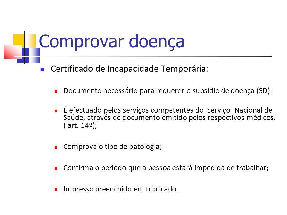 Comprovar doença Certificado de Incapacidade Temporária: Documento necessário para requerer o subsídio de doença (SD); É efectuado pelos serviços comp