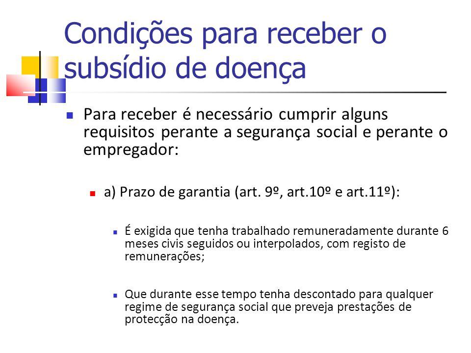 Condições para receber o subsídio de doença Para receber é necessário cumprir alguns requisitos perante a segurança social e perante o empregador: a)