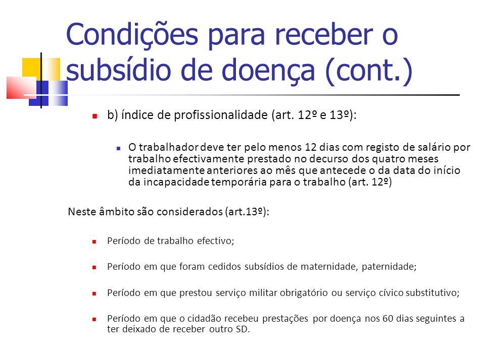 Condições para receber o subsídio de doença (cont.) b) índice de profissionalidade (art. 12º e 13º): O trabalhador deve ter pelo menos 12 dias com reg