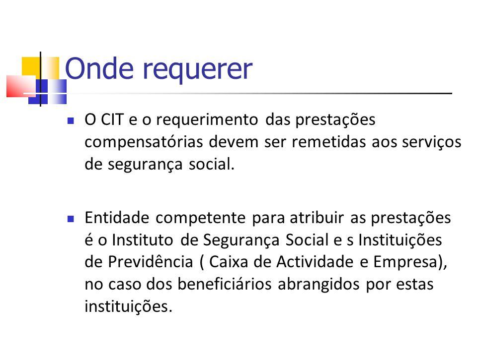 Onde requerer O CIT e o requerimento das prestações compensatórias devem ser remetidas aos serviços de segurança social. Entidade competente para atri