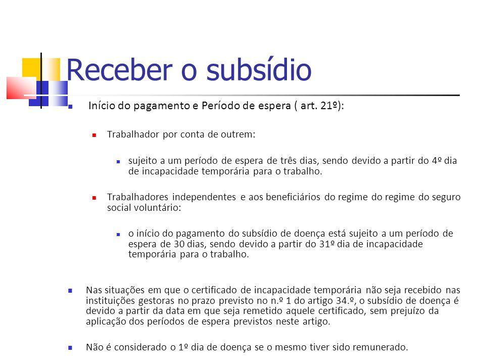 Receber o subsídio Início do pagamento e Período de espera ( art. 21º): Trabalhador por conta de outrem: sujeito a um período de espera de três dias,