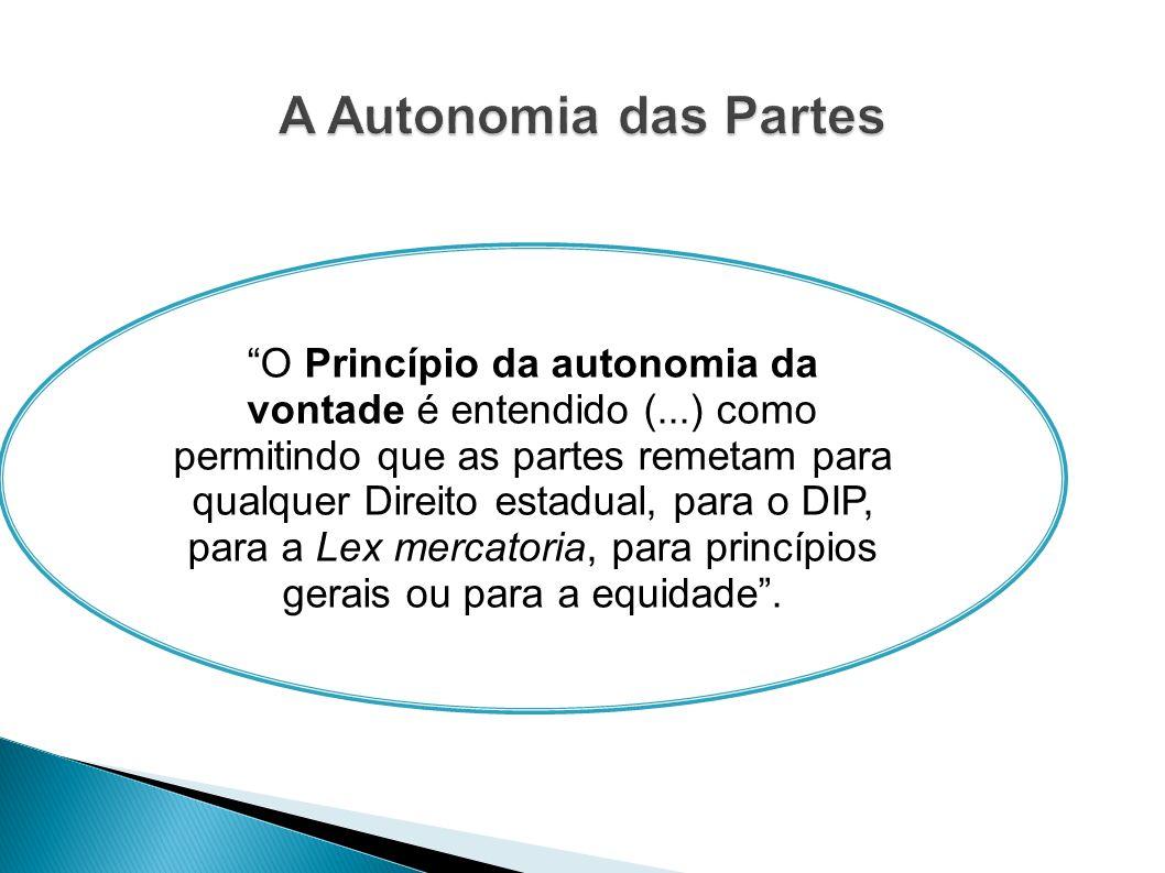 O Princípio da autonomia da vontade é entendido (...) como permitindo que as partes remetam para qualquer Direito estadual, para o DIP, para a Lex mer