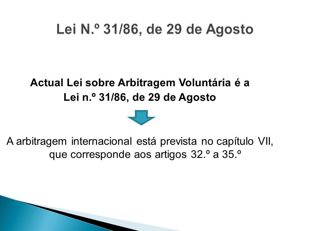 Actual Lei sobre Arbitragem Voluntária é a Lei n.º 31/86, de 29 de Agosto A arbitragem internacional está prevista no capítulo VII, que corresponde ao