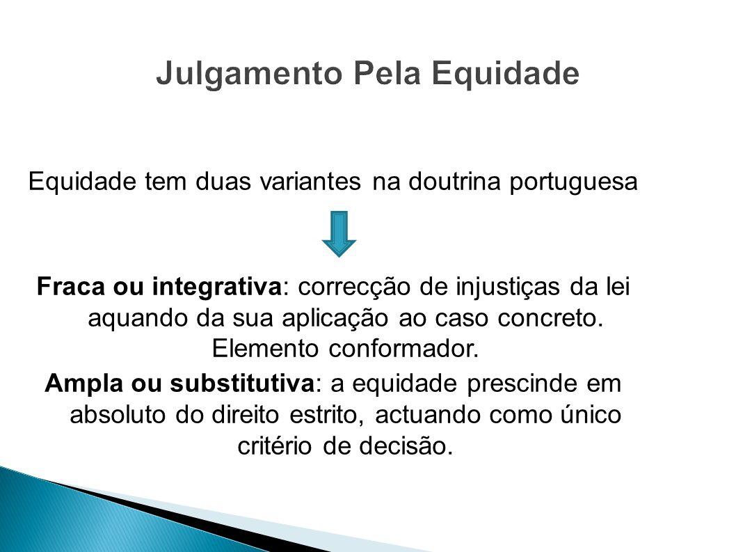 Equidade tem duas variantes na doutrina portuguesa Fraca ou integrativa: correcção de injustiças da lei aquando da sua aplicação ao caso concreto. Ele