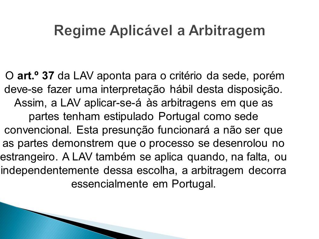 O art.º 37 da LAV aponta para o critério da sede, porém deve-se fazer uma interpretação hábil desta disposição. Assim, a LAV aplicar-se-á às arbitrage