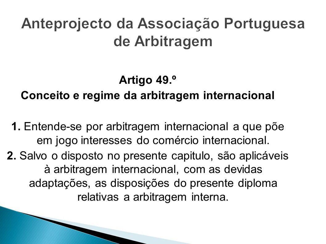Artigo 49.º Conceito e regime da arbitragem internacional 1. Entende-se por arbitragem internacional a que põe em jogo interesses do comércio internac