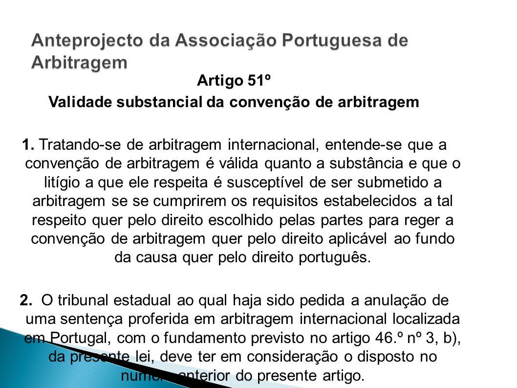 Artigo 51º Validade substancial da convenção de arbitragem 1. Tratando-se de arbitragem internacional, entende-se que a convenção de arbitragem é váli