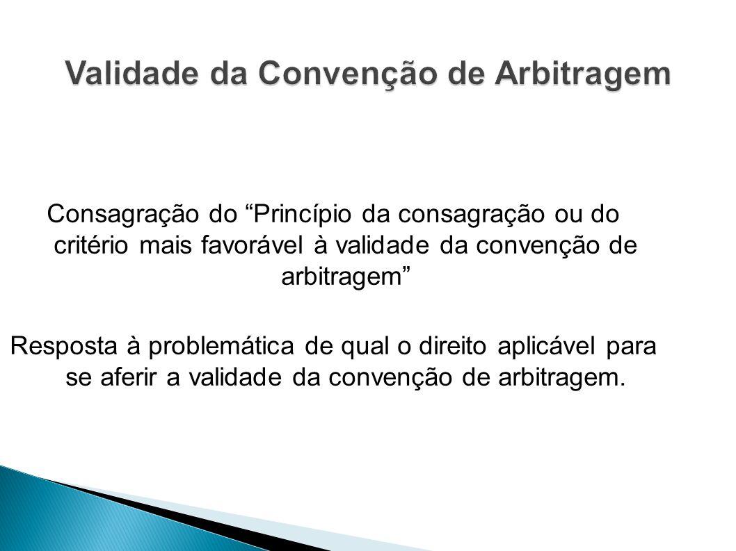 Consagração do Princípio da consagração ou do critério mais favorável à validade da convenção de arbitragem Resposta à problemática de qual o direito