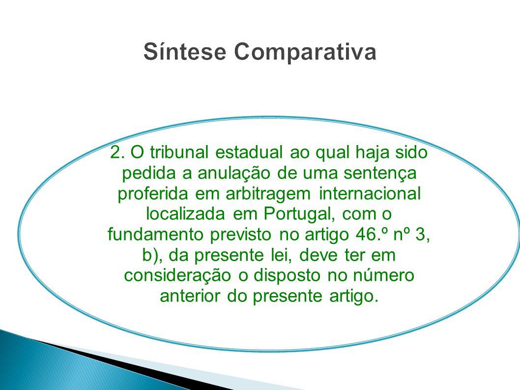 2. O tribunal estadual ao qual haja sido pedida a anulação de uma sentença proferida em arbitragem internacional localizada em Portugal, com o fundame