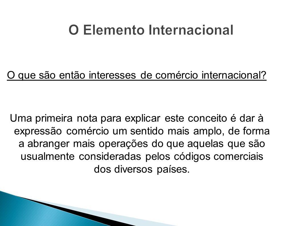 O que são então interesses de comércio internacional? Uma primeira nota para explicar este conceito é dar à expressão comércio um sentido mais amplo,