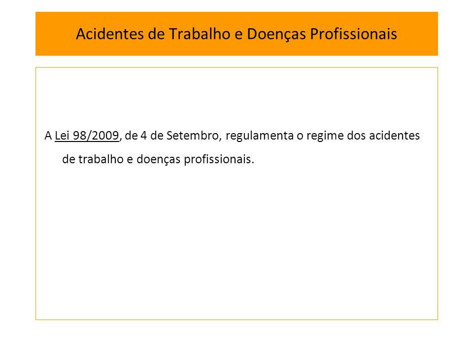A Lei 98/2009, de 4 de Setembro, regulamenta o regime dos acidentes de trabalho e doenças profissionais. Acidentes de Trabalho e Doenças Profissionais